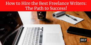 How to Hire the Best Freelance Writers: The Path to Success!