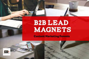 B2B Lead Magnets: The Next Step Your Content Marketing Funnel