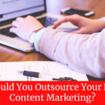 Should You Outsource Your B2B Content Marketing?