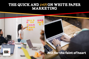 The Quick and Dirty on B2B White Paper Marketing