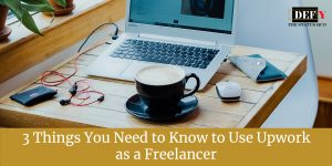 3 Things You Need to Know to Use Upwork as a Freelancer