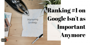 Ranking #1 on Google Isn't as Important Anymore