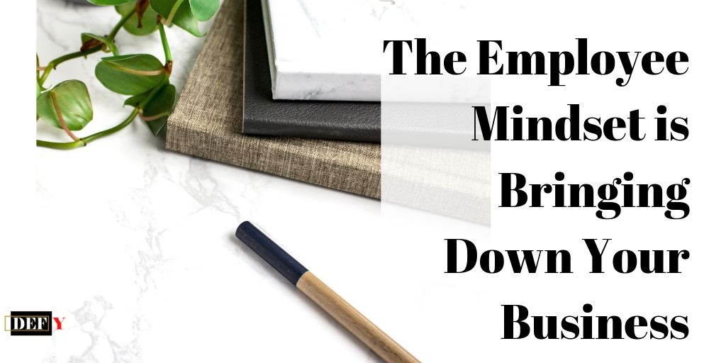 The Employee Mindset is Bringing Down Your Business
