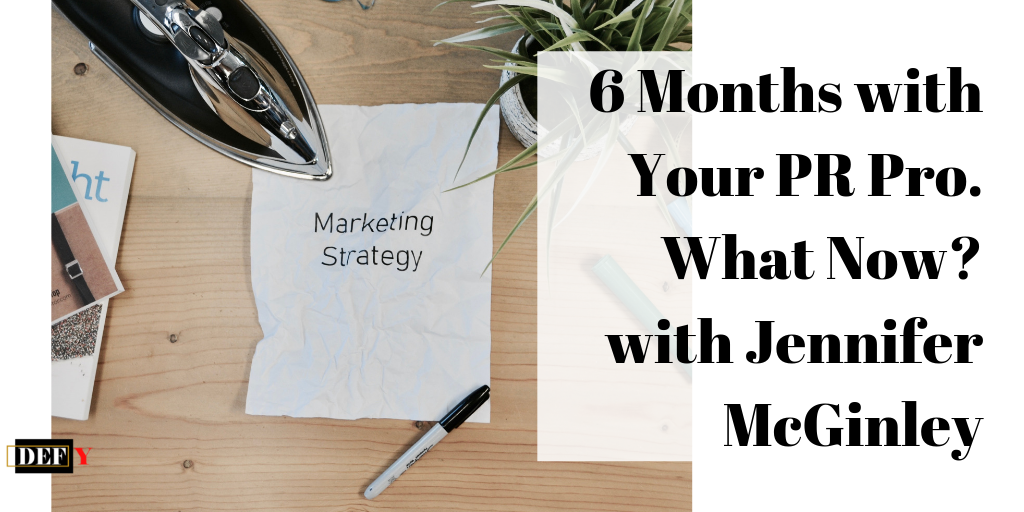 """6 Months with Your PR Pro. What Now?"" with Jennifer McGinley"