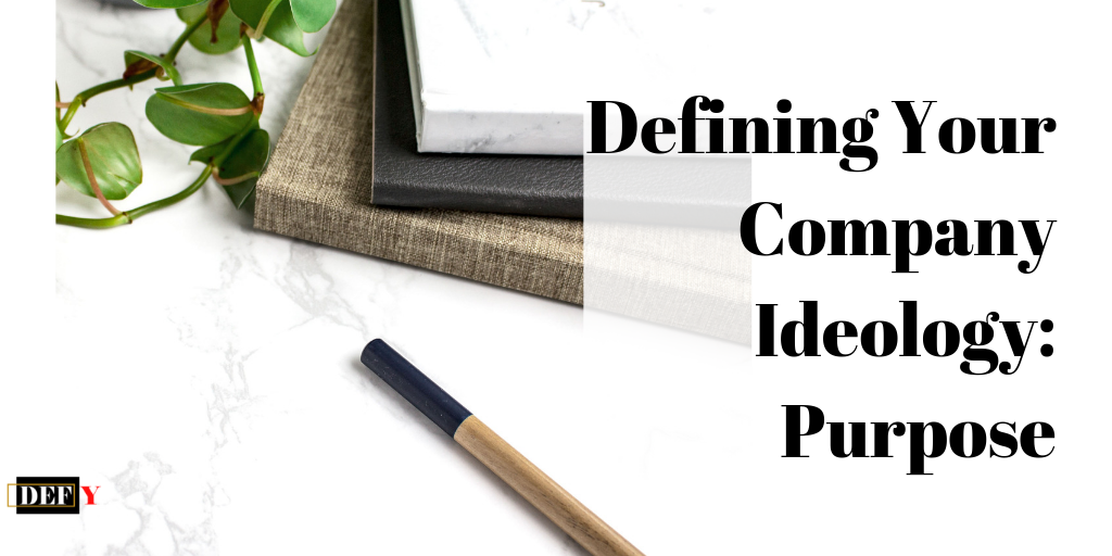 Defining Your Company Ideology: Purpose