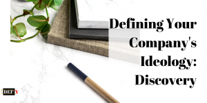 Defining Your Company's Ideology: Discovery