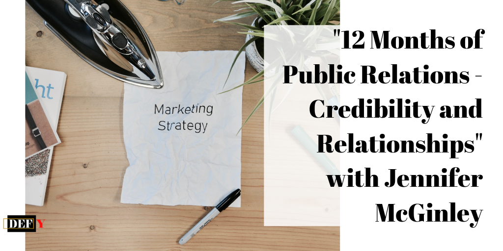 """12 Months of Public Relations – Credibility and Relationships"" with Jennifer McGinley"