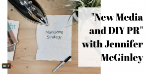 """New Media and DIY PR"" with Jennifer McGinley"