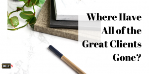 Where Have All of the Great Clients Gone?