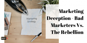 Marketing Deception – Bad Marketers Vs. The Rebellion