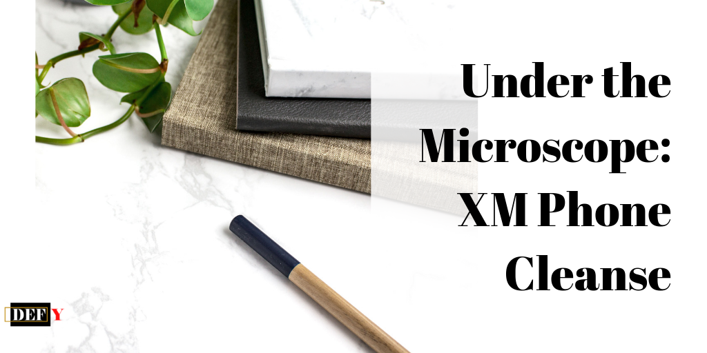 Under the Microscope: XM Phone Cleanse