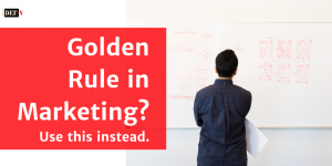 Using The Golden Rule in Marketing? Use This Instead.