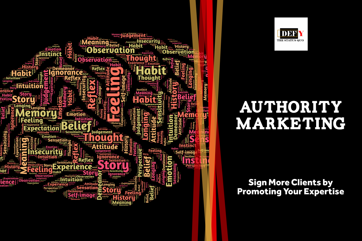 Authority Marketing: Signing More Clients by Promoting Your Expertise