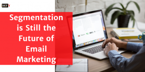 Audience Segmentation is Still the Future of Email Marketing