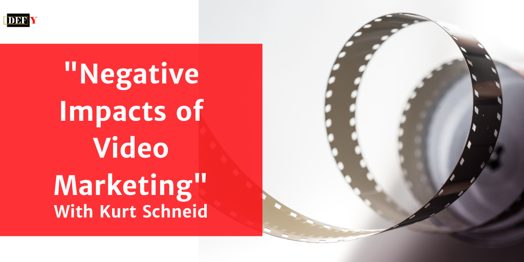 """Negative Impacts of Video Marketing"" With Kurt Schneid"