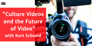 """Culture Videos and the Future of Video"" with Kurt Schneid"