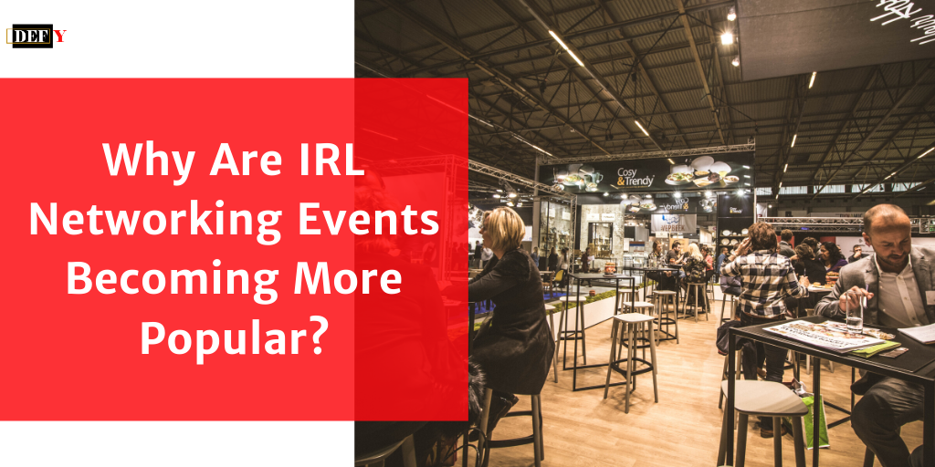 Why Are IRL Networking Events Becoming More Popular?