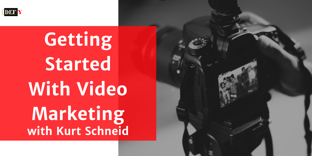 Getting Started With Video Marketing with Kurt Schneid