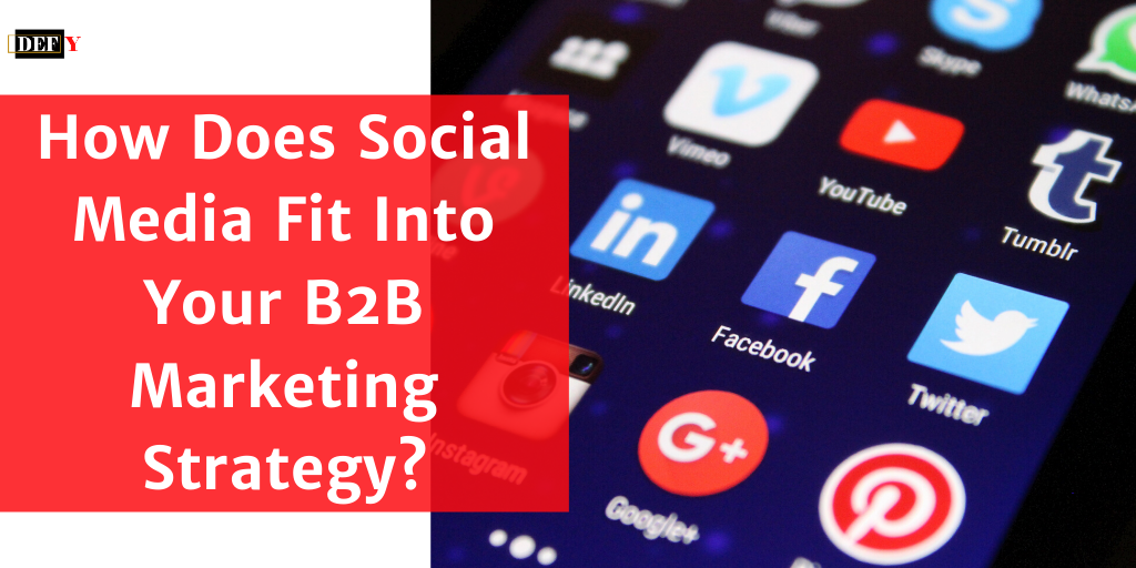 How Does Social Media Fit Into Your B2B Marketing Strategy?