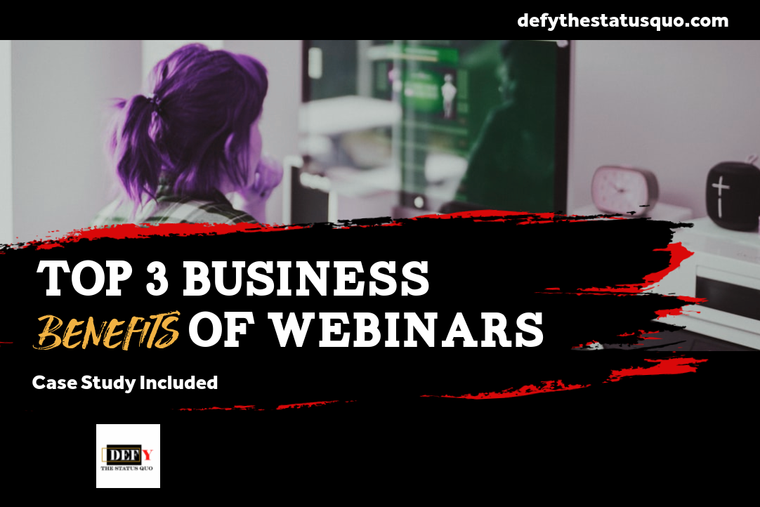 Top 3 Business Benefits of Webinars (Case Study Included!)