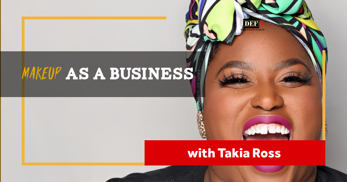 Makeup As a Business – with Takia Ross