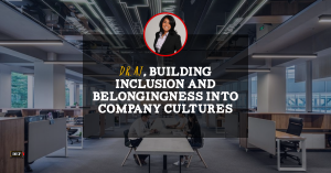 Dr. AJ, Building Inclusion and Belongingness Into Company Cultures