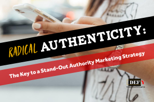 Radical Authenticity: The Key to a Stand-Out Authority Marketing Strategy