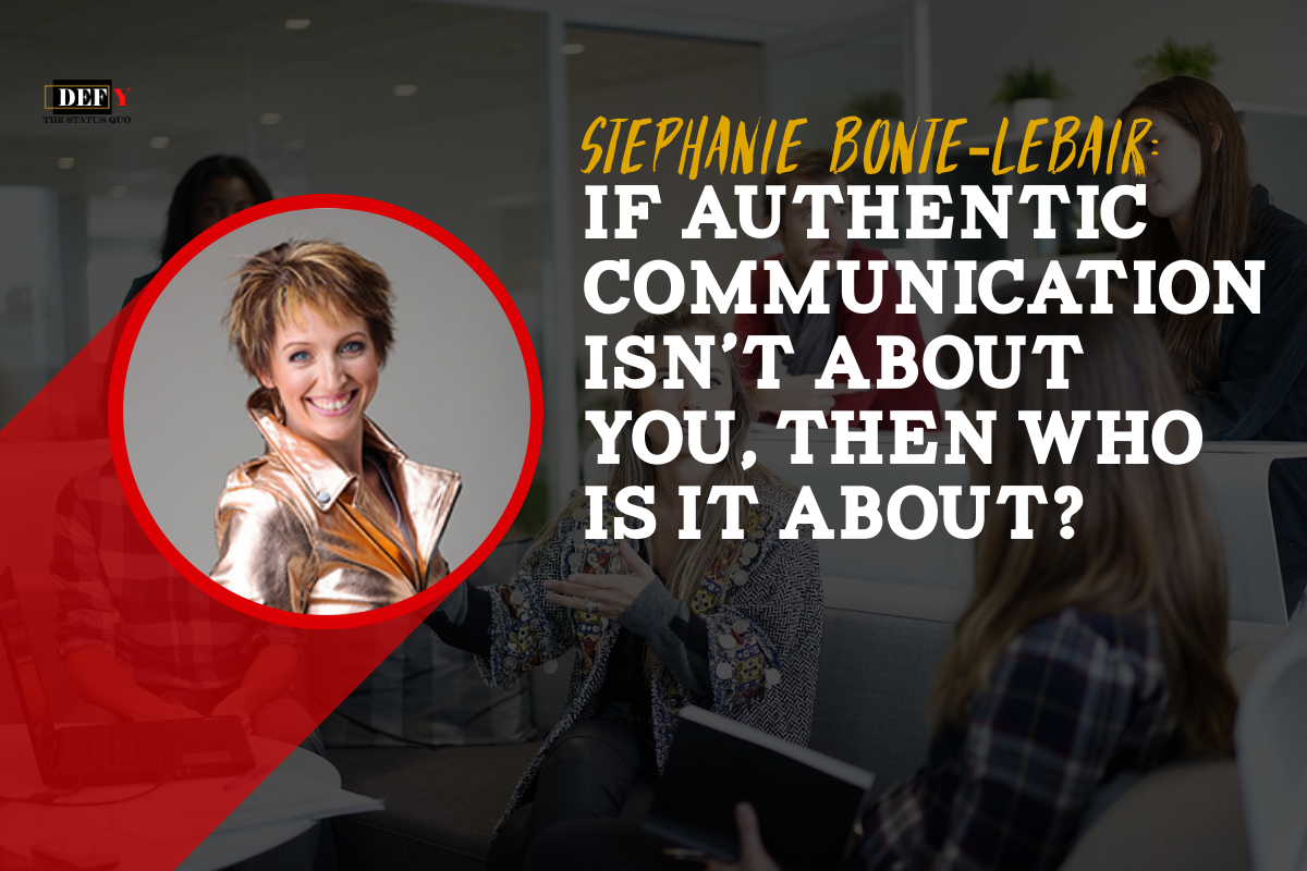 If Authentic Communication Isn't About You, Then Who Is It About?