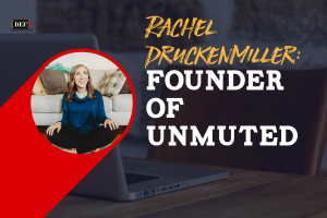 Rachel Druckenmiller, Founder of UNMUTED