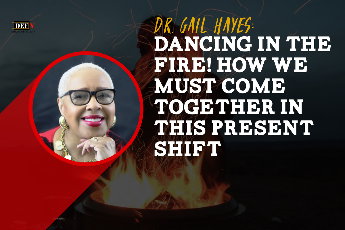 Dancing in the Fire! How We MUST Come Together in This Present Shift