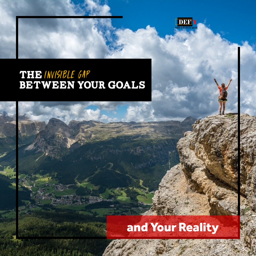 the invisible gap between your goals and reality