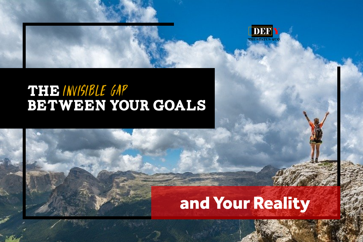 The Invisible Gap Between Your Goals and Your Reality