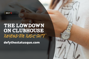The Lowdown on Clubhouse (Beyond the Basic Sh*t)