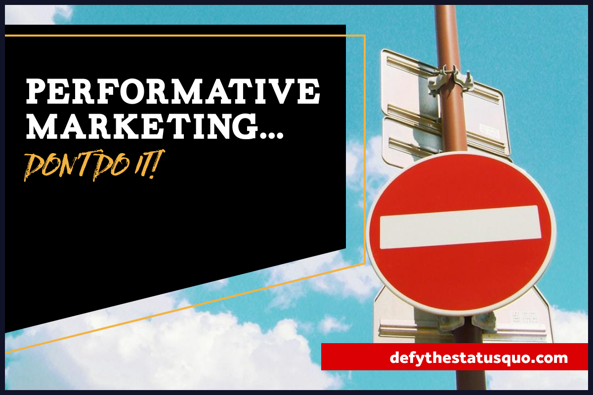 Performative Marketing… Don't Do It!