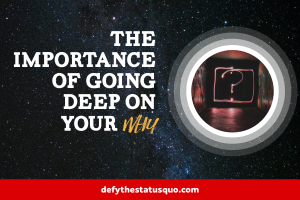 The Importance of Going Deep on Your WHY